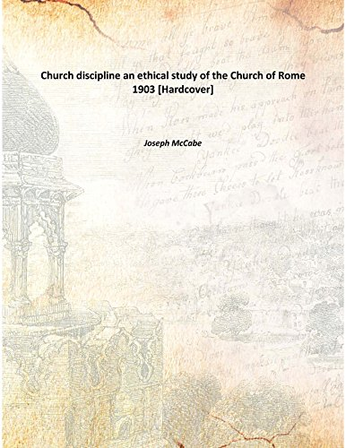 Church discipline an ethical study of the Church of Rome 1903 [Hardcover] pdf