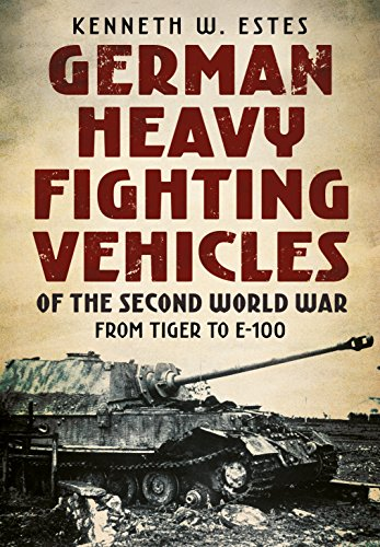 Army Fighting Vehicles - German Heavy Fighting Vehicles of the Second World War: From Tiger to E-100