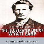 History for Kids: The Life of Wyatt Earp | Charles River Editors