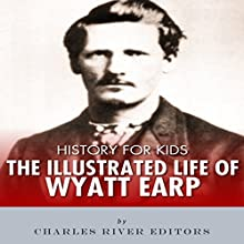 History for Kids: The Life of Wyatt Earp Audiobook by Charles River Editors Narrated by David Zarbock