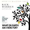The Purpose Driven Life: What on Earth Am I Here For? Audiobook by Rick Warren Narrated by Rick Warren