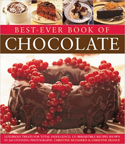 Best-Ever Book of Chocolate: Luxurious Treats For Total Indulgence: 135 Irresistible Recipes Shown In 260 Stunning Photographs