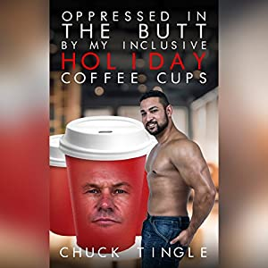 Oppressed in the Butt by My Inclusive Holiday Coffee Cups Audiobook