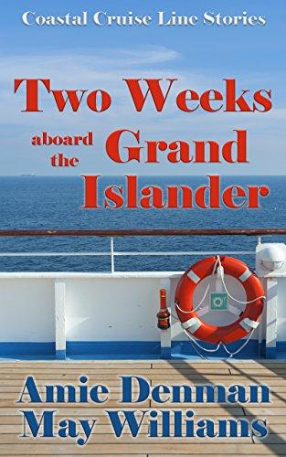 Two Weeks aboard the Grand Islander (Coastal Cruise Line Stories Book 2)