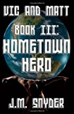 Vic and Matt Book III: Hometown Hero, J. M. Snyder, 1495354016