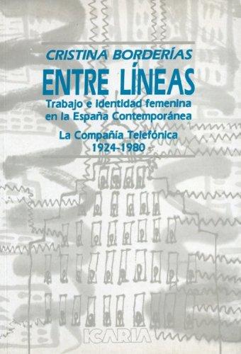 ENTRE LÍNEAS: Trabajo e identidad femenina en la España Contemporánea. La Compañía Telefónica 1924-1980 Antrazyt: Amazon.es: Borderías Mondéjar, Cristina: Libros