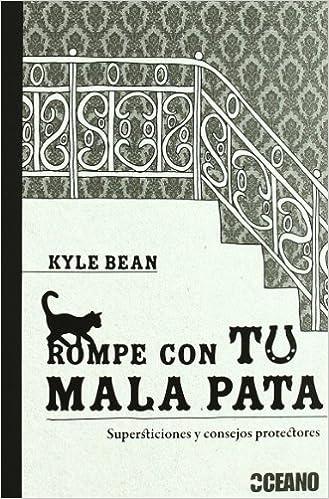 ROMPE CON TU MALA PATA SUPERSTICIONES Y CONSEJOS PROTECTORES: KYLE BEAN: 9788475567006: Amazon.com: Books