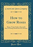 Amazon / Forgotten Books: How to Grow Roses Being a Trusty Guide to Successful Rose - Growing, Divided Into Five Sections Classic Reprint (Conard and Jones Company)