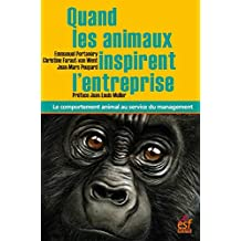 Quand les animaux inspirent l'entreprise. Le comportement animal au service du management (ENTR HORS COLLE) (French Edition)
