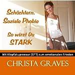 Schüchtern, Soziale Phobie - so wirst Du STARK: Mit Klopfakupressur zum emotionalen Frieden | Christa Graves