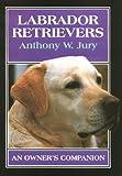 Labrador Retrievers, Anthony W. Jury, 1852239565