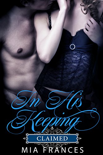 Book: IN HIS KEEPING - CLAIMED by Mia Frances