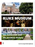Rijksmuseum: The Building, the Collection and the Outdoor Gallery