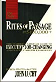 img - for The New Rites of Passage at $100,000 + The Insider's Lifetime Guide to Executive Job-Changing and Faster Career Progress book / textbook / text book