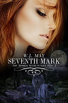 Seventh Mark - Part 2: Shifter Paranormal Romance (The Hidden Secrets Saga) by [May, W. J.]