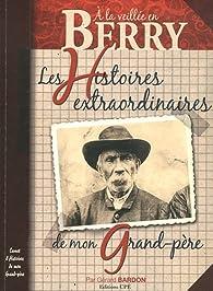 Berry histoires extraordinaires de mon grand-père par Gérard Bardon