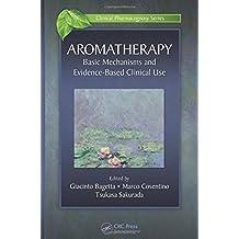 Aromatherapy: Basic Mechanisms and Evidence Based Clinical Use