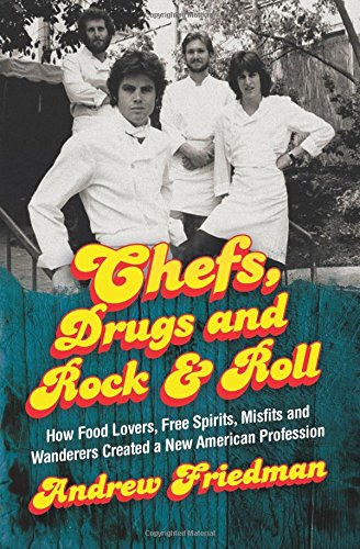 Chefs, Drugs and Rock & Roll: How Food Lovers, Free Spirits, Misfits and Wanderers Created a New American Profession cover