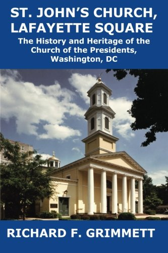 Read Online St. John's Church, Lafayette Square: The History and Heritage of the Church of the Presidents, Washington, DC PDF