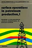 Surface Operations in Petroleum Production, G. V. Chilingarian and J. O. Robertson, 0444424733
