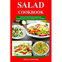 Salad Cookbook: Delicious High Protein Vegetarian Salad Recipes for Easy Weight Loss and Detox: Family Health and Fitness Books (Healthy Slimming Superfood Power Recipes Book 1)