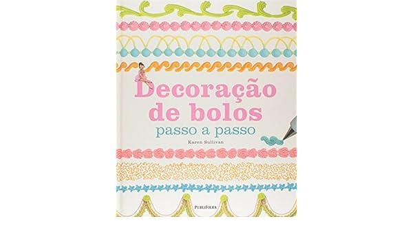 Decoração de Bolos. Passo a Passo Em Portuguese do Brasil: Amazon.es: Karen Sullivan: Libros