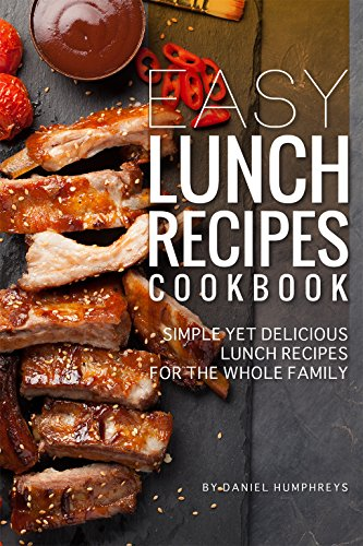 #freebooks – Easy Lunch Recipes Cookbook: Simple Yet Delicious Lunch Recipes for the Whole Family by Daniel Humphreys