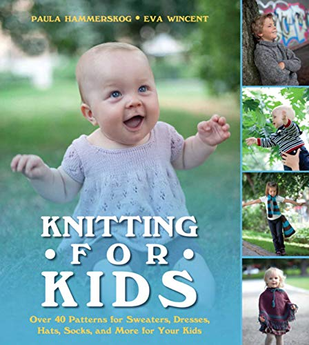 Knitting for Kids: Over 40 Patterns for Sweaters Dresses Hats Socks and More for Your Kids