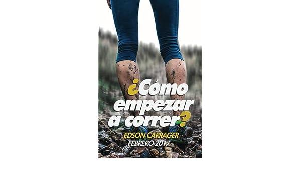 Como empezar a correr (Spanish Edition): Edson Carrager Roy: 9781543063325: Amazon.com: Books