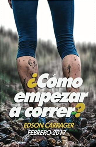 Como empezar a correr (Spanish Edition): Edson Carrager Roy: 9781543063325: Amazon.com: Books
