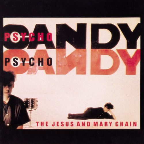 Psycho Candy (The Jesus And Mary Chain Damage And Joy)