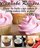 Cupcake Recipes - How to bake cup cakes and fairy cakes Like A Pro