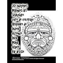 20 Indigènes Masques art sculpture livre de coloriage Originaire de Indien Aztèque Inca Maya inspiré Par artiste Grace Divine