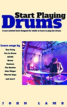 Start Playing Drums: A New Method Book Designed for Adults by [Lamb, John]