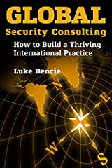 Global Security Consulting: How to Build a Thriving International Practice Hardcover