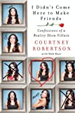 """InI Didn't Come Here to Make FriendsformerBachelor""""villain"""" and season 16 winner Courtney Robertson shares her story of love and heartbreak, and the reality of appearing on reality TV.For the first time ever, a formerBachelorcon..."""