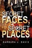 Secret Faces, Secret Places, Barbara J. Davis, 1434999238