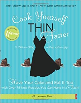 Cook Yourself Thin Faster Have Your Cake and Eat It Too