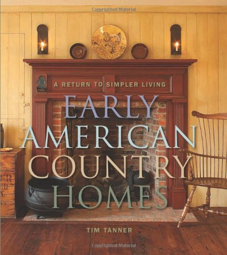 Early American Arts (Early American Country Homes: A Return to Simpler Living)