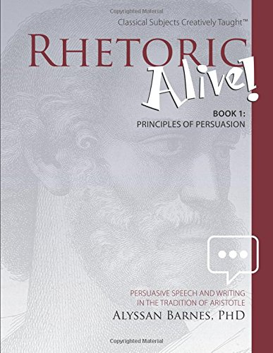 Rhetoric Alive!: Principles of Persuasion