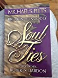 Breaking Ungodly Soul Ties: Assisting God's People in Breaking Free From Every Bondage and Shaking Off the Snares, Delusions and Hindrances of Their Souls