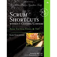Scrum Shortcuts without Cutting Corners: Agile Tactics, Tools, & Tips (Addison-Wesley Signature)