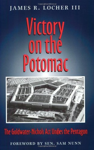 Victory on the Potomac: The Goldwater-Nichols Act Unifies the Pentagon (Williams-Ford Texas A&M University Military History Series)