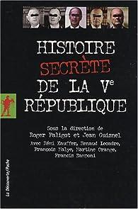 Histoire secrète de la Ve République par Jean Guisnel