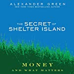 The Secret of Shelter Island: Money and What Matters | Alexander Green