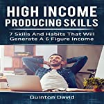 High Income Producing Skills: 7 Skills and Habits That Will Generate a 6 Figure Income | Quinton David