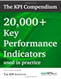 The Kpi Compendium: 20,000 Key Performance Indicators Used in Practice