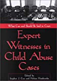 Expert Witnesses in Child Abuse Cases : What Can and Should Be Said in Court, Stephen J. Ceci, Helene Hembrooke, 155798915X