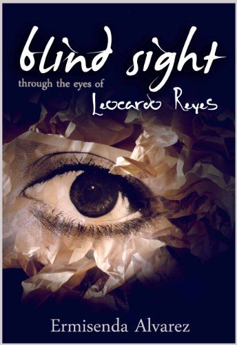 Blind Sight Through The Eyes Of Leocardo Reyes Kindle Edition By