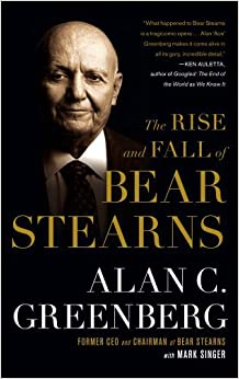 The Rise and Fall of Bear Stearns by Alan C. (Ace) Greenberg (2011-05-03)
